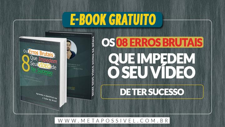 Os-8-Erros-Brutais-Que-Impedem-Seu-Vídeo-de-Ter-Sucesso-E-book-Gratuito